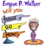 Eugene P. Walker, Will You Please Go Now
